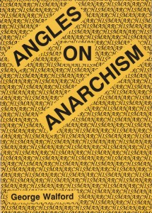 Angles on Anarchism by George Walford